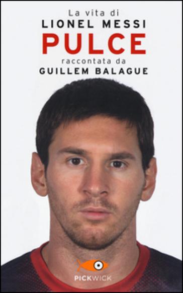 Pulce. La vita di Lionel Messi - Guillem Balague |