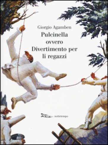 Pulcinella ovvero Divertimento per li regazzi. Ediz. illustrata - Giorgio Agamben | Rochesterscifianimecon.com