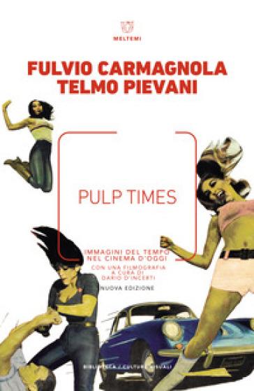 Pulp Times. Immagini del tempo nel cinema d'oggi - Fulvio Carmagnola |