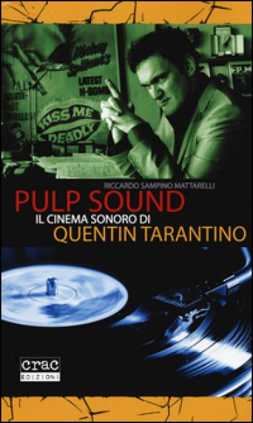 Pulp sound. Il cinema sonoro di Quentin Tarantino - Riccardo Sampino Mattarelli | Thecosgala.com