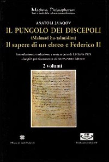 Pungolo dei discepoli. (Malmad ha-talmidim). Il sapere di un ebreo e Federico II (Il) - Ja'aqov Anatoli |