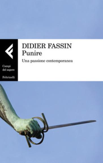 Punire. Una passione contemporanea - Didier Fassin |
