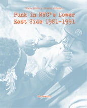 Punk in NYC s Lower East Side 1981-1991