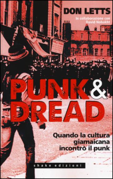 Punk & dread. Quando la cultura giamaicana incontrò il punk - Don Letts   Thecosgala.com