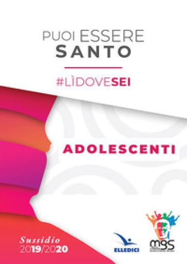 Puoi essere santo. #lìdovesei. Sussidio adolescenti - Movimento Giovanile Salesiano Italia | Jonathanterrington.com