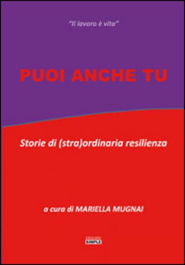 Puoi anche tu. Storie di (stra)ordinaria resilienza - M. Mugnai | Rochesterscifianimecon.com