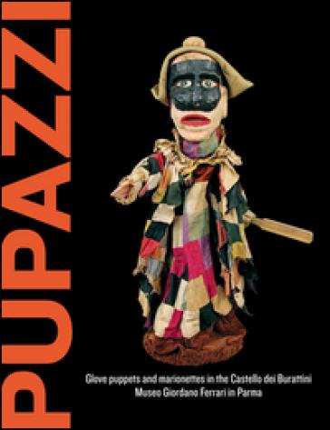 Pupazzi. Glove puppets and marionettes in the castello dei burattini - J. McCormick | Rochesterscifianimecon.com