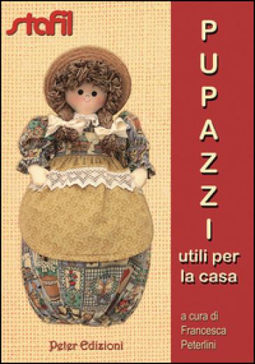 Pupazzi utili per la casa - Francesca Peterlini |
