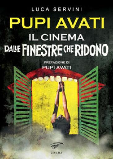 Pupi Avati. Il cinema dalle finestre che ridono - Luca Servini |