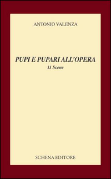 Pupi e pupari all'opera. 11 scene - Antonio Valenza  