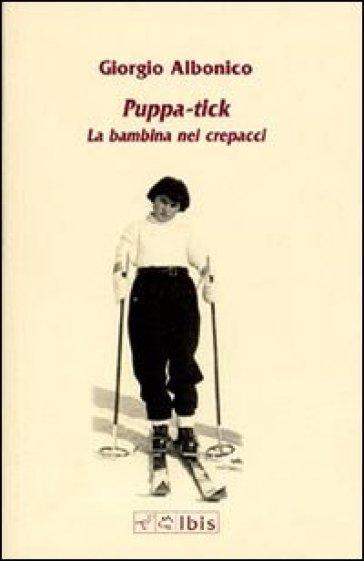 Puppa-tick. La bambina nei crepacci - Giorgio Albonico | Kritjur.org