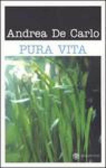 Pura vita - Andrea De Carlo | Kritjur.org