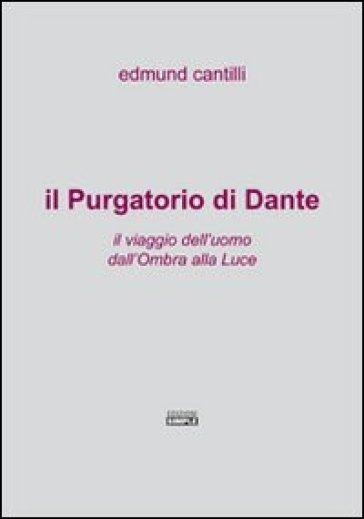 Il Purgatorio di Dante. Il viaggio dell'uomo dall'ombra alla luce - Edmund Cantilli | Jonathanterrington.com