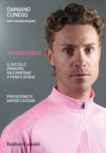 Purosangue. Il Piccolo Principe, un campione a pane e acqua - Damiano Cunego | Ericsfund.org