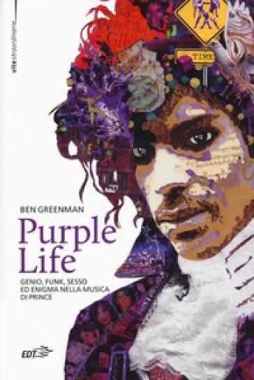 Purple life. Genio, funk, sesso ed enigma nella musica di Prince - Ben Greenman |