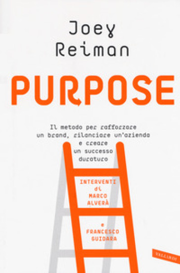 Purpose. Il metodo per rafforzare un brand, rilanciare un'azienda e creare un successo duraturo - Joey Reiman |