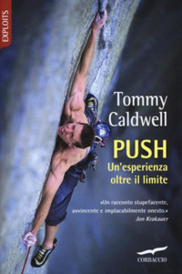 Push. Un'esperienza oltre il limite - Tommy Caldwell |