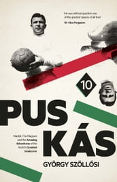 Puskas: Madrid, Magyars and the Amazing Adventures of the World s Greatest Goalscorer