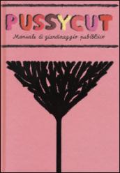 Pussycut. Manuale di giardinaggio pub(bl)ico. Ediz. illustrata - Caroline Selmes