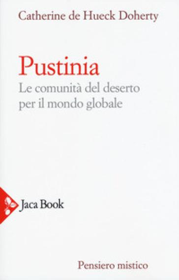 Pustinia. Le comunità del deserto per il mondo globale - Catherine De Hueck Doherty pdf epub