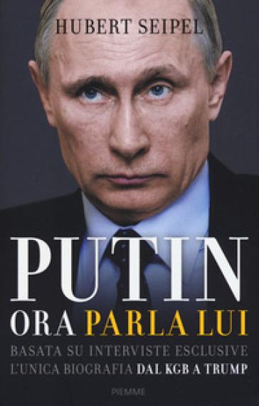 Putin. Ora parla lui - Hubert Seipel |