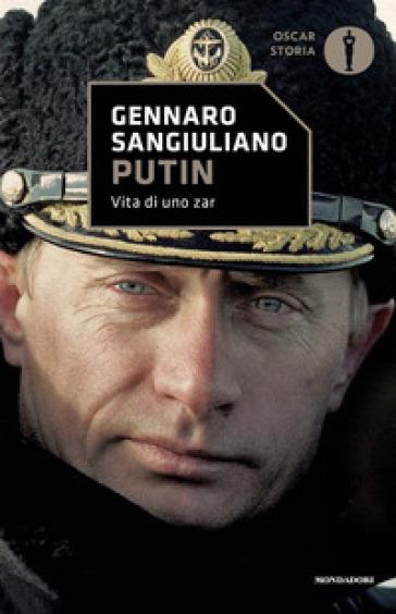 Putin. Vita di uno Zar - Gennaro Sangiuliano |