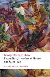 Pygmalion, Heartbreak House, and Saint Joan