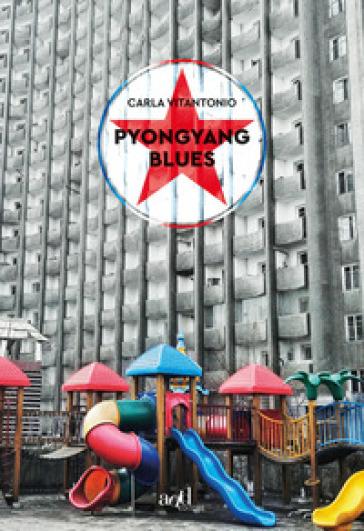Pyongyang blues - Carla Vitantonio |