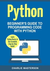 Python: Beginner s Guide to Programming Code with Python