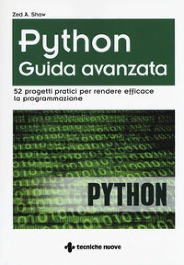 Python. Guida avanzata. 52 progetti pratici per rendere efficace la programmazione - Zed A. Shaw |
