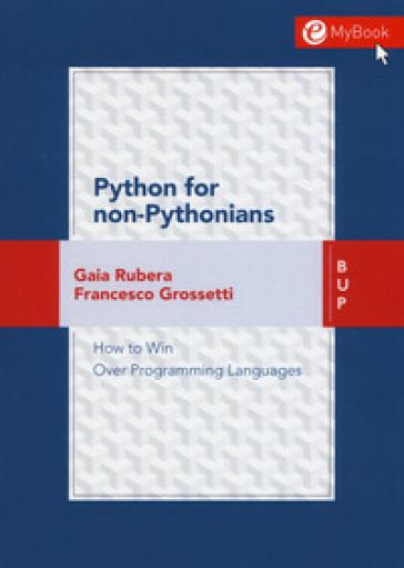 Python for non-pythonians. How to win over programming languages. Con Contenuto digitale per download e accesso on line - Gaia Rubera  