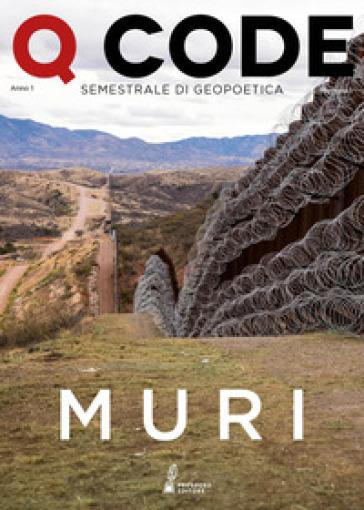 Q Code. Semestrale di geopoetica (2019). 1: Muri - A. Miotto  