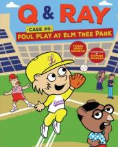 Q & Ray: Foul Play at Elm Tree Park: Case #3