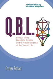 Q.B.L. Or The Bride s Reception: Being A Qabalistic Treatise On The Nature And Use Of The Tree Of Life