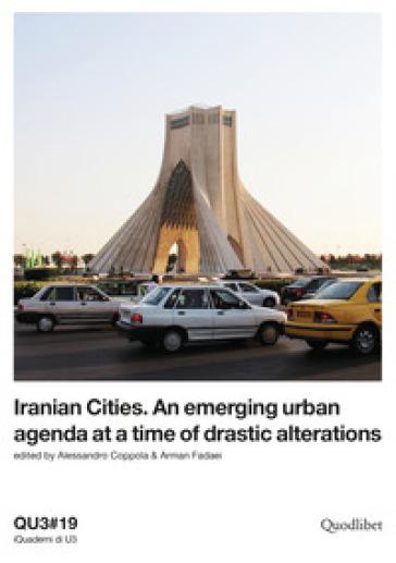QU3. iQuaderni di U3 (2019). 19: Iranian cities. An emerging urban agenda at a time of drastic alterations - A. Coppola | Rochesterscifianimecon.com