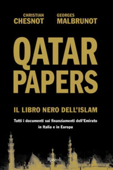 Qatar Papers. Il libro nero dell'Islam. Tutti i documenti sui finanziamenti dell'Emirato in Italia e in Europa - Christian Chesnot | Ericsfund.org
