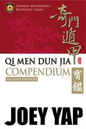 Qi Men Dun Jia Compendium Second Edition: An Improved Must-Have Reference for Everything Qi Men