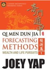 Qi Men Dun Jia Forecasting Methods - Wealth and Life Pursuits: Explore possibilities and outcomes with the ancient art of Qi Men