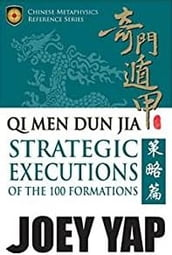 Qi Men Dun Jia Strategic Executions: of the 100 Formations