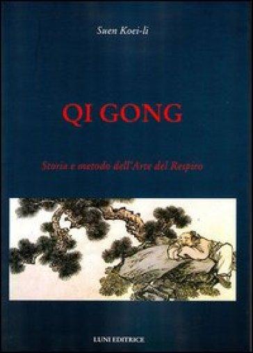 Qi gong. Storia e metodo dell'arte del respiro - Koei-Li Suen | Rochesterscifianimecon.com