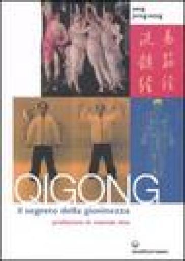 Qigong. Il segreto della giovinezza - Jwing-Ming Yang |