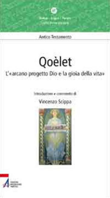 Qoèlet. L'«arcano progetto Dio e la gioia della vita» - Vincenzo Scippa |