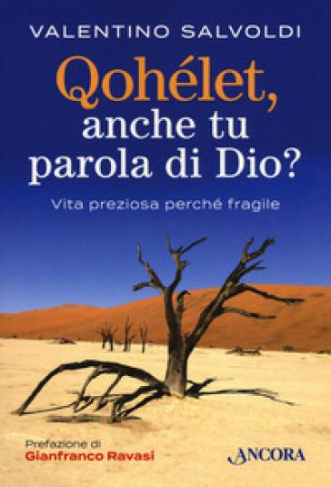 Qohelet, anche tu parola di Dio? Vita preziosa perché fragile - Valentino Salvoldi |