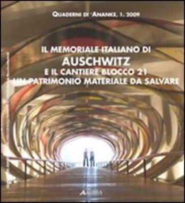 Quaderni 'Anatkh (2009). 1.Il memoriale italiano di Auschwitz e il cantiere blocco 21. Un patrimonio materiale da salvare