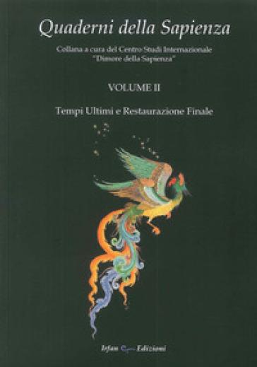 Quaderni della Sapienza. 2.Tempi ultimi e restaurazione finale