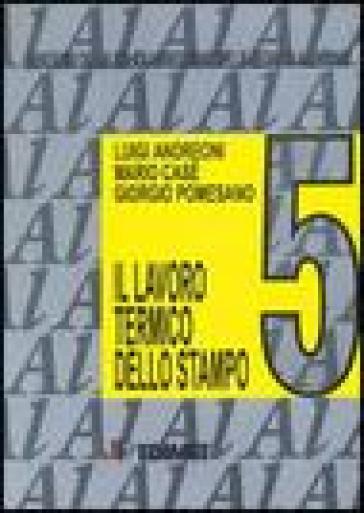 Quaderni della colata a pressione delle leghe di alluminio. 5.Il lavoro termico dello stampo - Giorgio Pomesano |