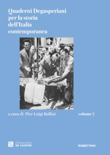 Quaderni degasperiani per la storia dell'Italia contemporanea. 7. - P. L. Ballini |