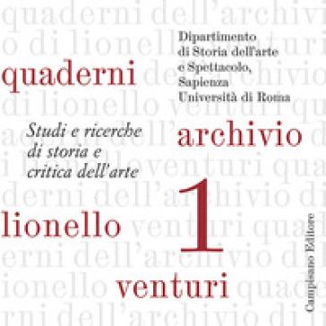 Quaderni dell'archivio di Lionello Venturi. Studi e ricerche di storia e critica dell'arte. 1. - S. Valeri |