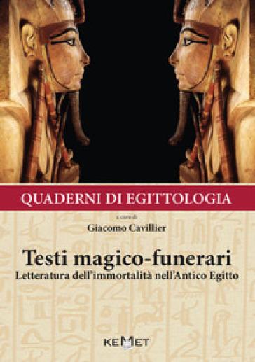 Quaderni di egittologia: testi magico-funerari. Letteratura dell'immortalità nell'Antico Egitto - CAVILLIER G. | Thecosgala.com