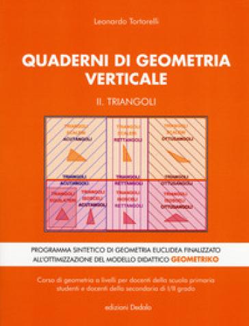 Quaderni di geometria verticale. 2: Triangoli - Leonardo Tortorelli | Jonathanterrington.com